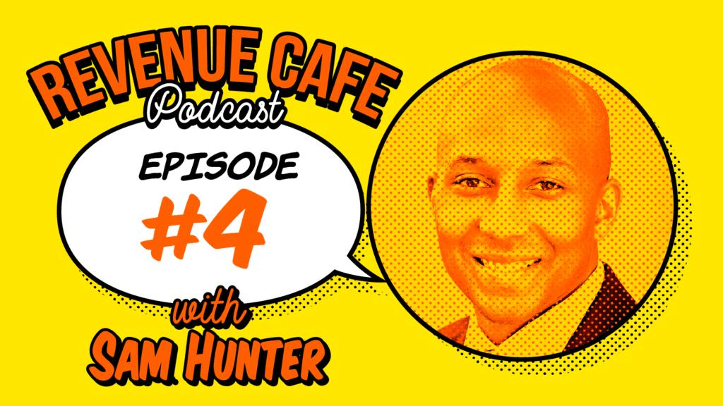 Revenue Cafe Podcast With Sam Hunter