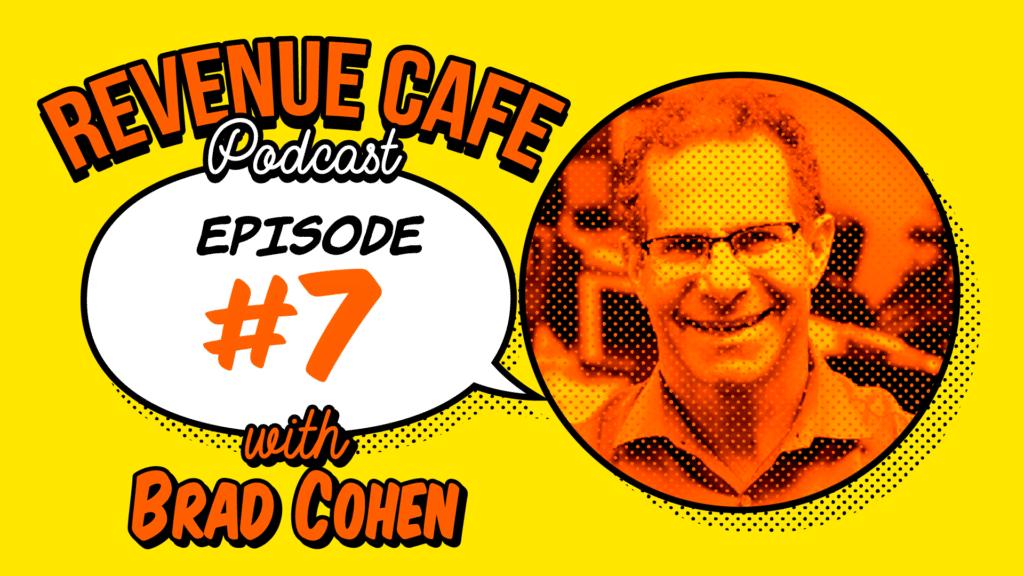The Revenue Cafe With Brad Cohen: Providing Value